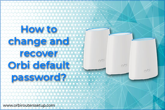 How to change and recover Orbi default password?​