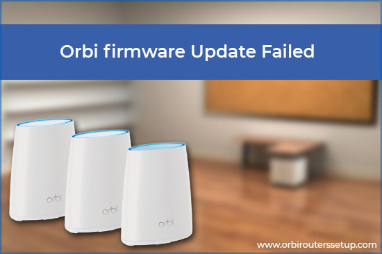 orbi firmware update failed orbilogin.com