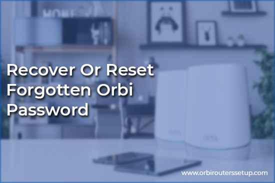 Recover Or Reset Forgotten Orbi Password​